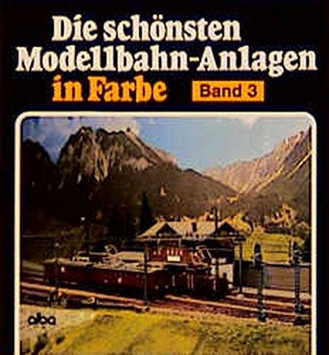 Die schönsten Modellbahn-Anlagen in Farbe, Bd.3