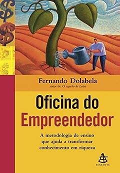Oficina do empreendedor: A metodologia de ensino que ajuda a transformar conhecimento em riqueza por [Dolabela, Fernando]