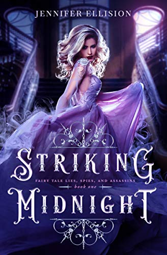 Striking Midnight: A Reimagining of Cinderella as an Assassin (Fairy Tale Lies, Spies, and Assassins Book 1) by [Ellision, Jennifer]