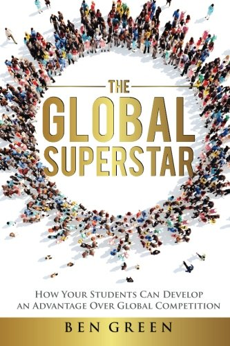 The Global Superstar: How Your Students Can Develop an Advantage over Global Competition