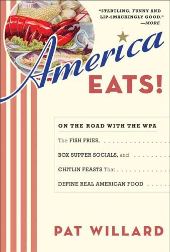 Read Online America Eats!: On the Road with the WPA - the Fish Fries, Box Supper Socials, and Chitlin Feasts That Define PDF