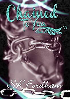 Chained To You by [Fordham, SK]