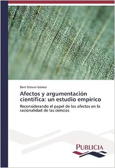 Book Afectos y argumentación científica: un estudio empírico: Reconsiderando el papel de los afectos en la racionalidad de las ciencias (Spanish Edition)
