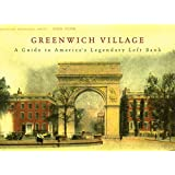 Greenwich Village: A Guide to America's Legendary Left Bank (New York Bound Books)