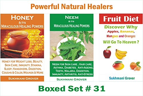 A Combo of 3 Most Spectacular Books on Health Benefits of Honey, Neem and Fruit Diet (Powerful Natural Healers - 3 Books Boxed Sets Book 31)