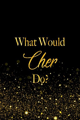 What Would Cher Do?: Black and Gold Cher Notebook For Women