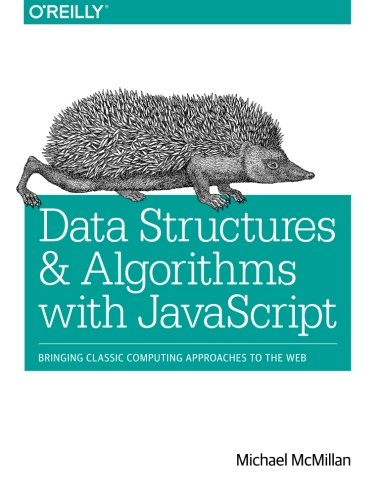 Data Structures and Algorithms with JavaScript: Bringing classic computing approaches to the Web by O'Reilly Media