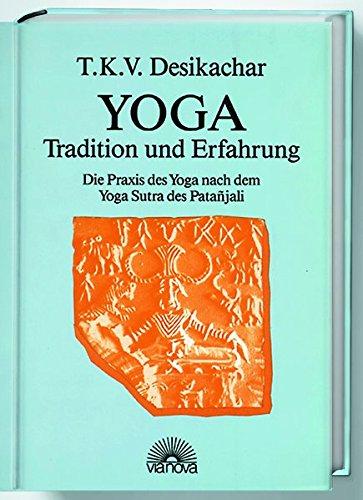 Yoga - Tradition und Erfahrung: Die Praxis des Yoga nach dem ...