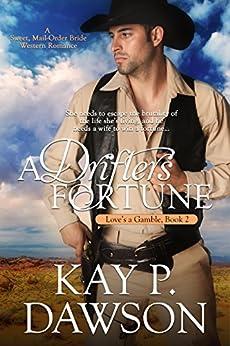 A Drifter's Fortune (Love's A Gamble Book 2) by [Dawson, Kay P.]