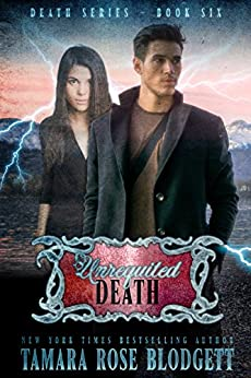 Unrequited Death (#6): A Dark Dystopian Paranormal Romance (The Death Series) by [Blodgett, Tamara Rose]