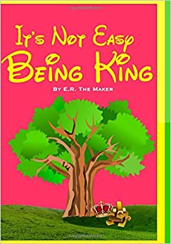 """E.R. The Maker - """"it's Not Easy Being King"""""""