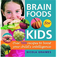 Brain Foods for Kids: Over 100 Recipes to Boost Your Child's Intelligence: A Cookbook (English Edition)