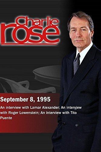 Charlie Rose with Lamar Alexander; Roger Lowenstein; Tito Puente (September 8, -