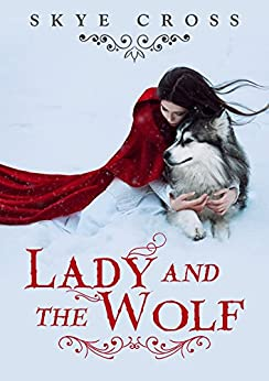 Lady and the Wolf: A Werewolf Shifter Saga by [Cross, S.A.]