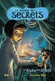 La maison des secrets, Tome 2 : Le livre des sorts par Jacqueline West