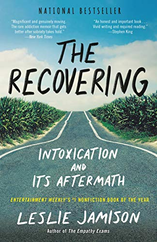 The Recovering: Intoxication and Its Aftermath by [Jamison, Leslie]
