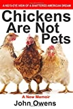 img - for Chickens Are Not Pets: A Kid's-Eye View of a Shattered American Dream book / textbook / text book
