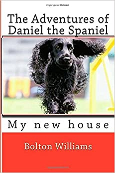 Book The Adventures of Daniel the Spaniel: My New House (Book 1) by Bolton Williams (2014-08-09)