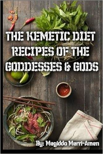 The Kemetic Diet: Kemetic Recipes Of The Gods & Goddesses
