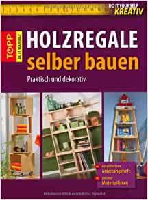 holzregale selber bauen 9783772468100 books. Black Bedroom Furniture Sets. Home Design Ideas