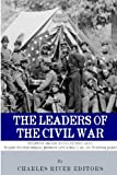 The Leaders of the Civil War: the Lives of Abraham Lincoln, Ulysses S. Grant, William Tecumseh Sherman, Jefferson Davis, Robert E. Lee, and Stonewall Jackson, Charles River Charles River Editors, 1493518372