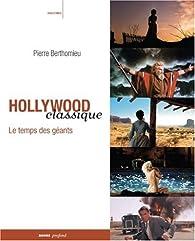 Hollywood classique - Le temps des géants par Pierre Berthomieu