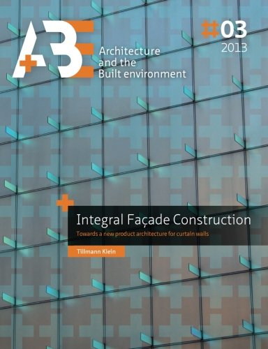 Read Online Integral Facade Construction: Towards a new product architecture for curtain walls (A+BE) PDF