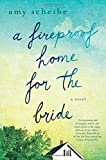 A Fireproof Home for the Bride: A Novel