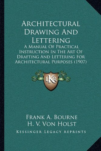 Architectural Drawing And Lettering: A Manual Of Practical Instruction In The Art Of Drafting And Lettering For Architectural Purposes (1907)