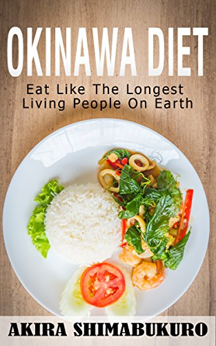 Okinawa Diet :  Okinawa Diet Cookbook With The Best Traditional & New Recipes: Eat Like The Longest Living People On Earth (Blue Zones Recipes, Blue Zones Diet, Okinawa Diet) by Akira Shimabukuro
