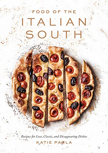 Food of the Italian South: Recipes for Classic, Disappearing, and Lost Dishes by Katie Parla