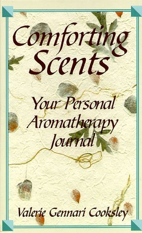 Comforting Scents: A Personal Aromatherapy Journal Hardcover February 27, 1998 - Comforting Scent