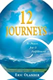 12 Journeys : To Peace, Joy and Fulfillment, Olander, Eric, 0979855128