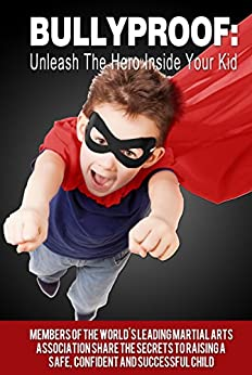 BULLYPROOF: Unleash the Hero Inside Your Kid: Special Edition - ATA by [Besier, Todd, Cummings, Elizabeth, Degrechie, James, Degrechie, Michelle, Hertzig, Scott, Lauraine, Erin, Moh, Mike, Morrie, Johnnie, Piper, Lisa]