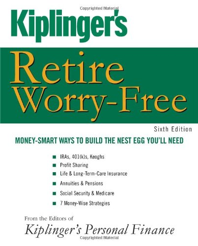 Kiplinger's Retire Worry-Free: Money-Smart Ways to Build the Nest Egg You'll Need