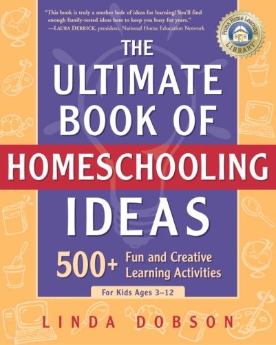 Download The Ultimate Book of Homeschooling Ideas: 500+ Fun and Creative Learning Activities for Kids Ages 3-12 (Prima Home Learning Library) Pdf