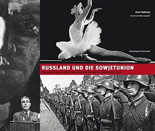 Russland und die Sowjetunion: Ein Jahrhundert in Fotografien der Nachrichtenagentur TASS / Fotografien 1905-2007