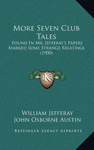 Read Online More Seven Club Tales: Found In Mr. Jefferay's Papers Marked Some Strange Relatings (1900) ebook