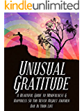Unusual Gratitude: A Beautiful Guide to Mindfulness and Happiness so You Never Regret Another Day in Your Life