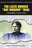 Front cover for the book The Lizzie Borden Axe Murder Trial: A Headline Court Case (Headline Court Cases) by Joan Axelrod-Contrada