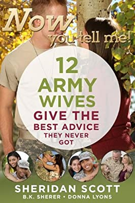 Now You Tell Me! 12 Army Wives Give the Best Advice They Never Got: Making a Living, Making a Life