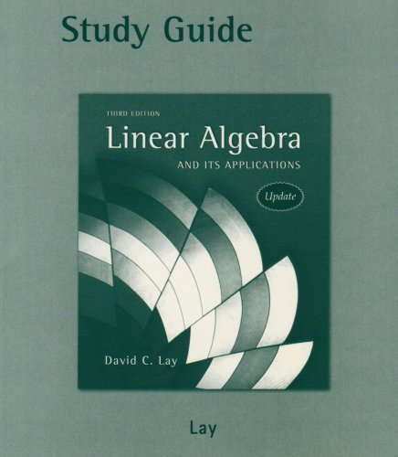 Study Guide for Linear Algebra and Its Applications, 3rd Edition (Linear Algebra By David C Lay Solution Manual)