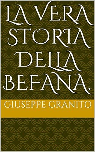LA VERA STORIA DELLA BEFANA. (Italian Edition)