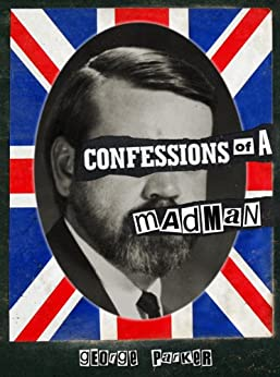 Confessions of a Mad Man by [Parker, George]