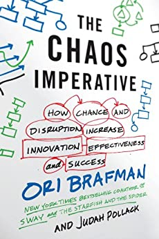 The Chaos Imperative: How Chance and Disruption Increase Innovation, Effectiveness, and Success by [Brafman, Ori, Pollack, Judah]