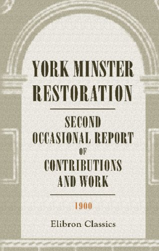 Read Online York Minster Restoration: Second Occasional Report of Contributions and Work. 1900 ebook