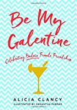 Be My Galentine: Celebrating Badass Female Friendship