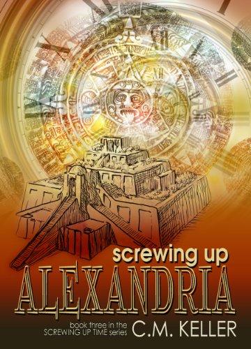 Screwing Up Alexandria (Screwing Up Time Series Book 4)
