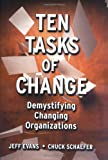Ten Tasks of Change : Demystifying Changing Organizations, Schaefer, Chuck and Evans, Jeff, 0787953458