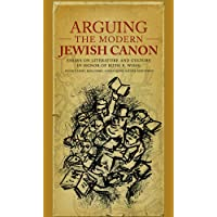 Arguing the Modern Jewish Canon – Essays on Literature and Culture in Honor of Ruth R. Wisse